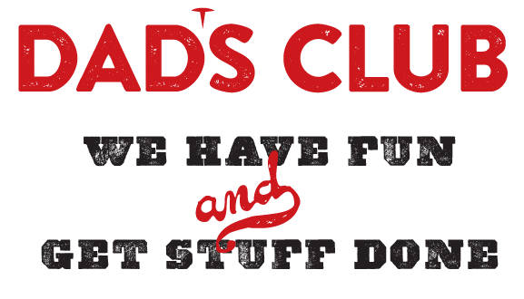 Dad's Club - We have fun and get stuff done